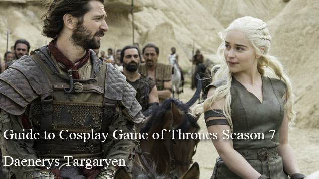 Guide to Cosplay Game of Thrones Season 7 Daenerys Targaryen